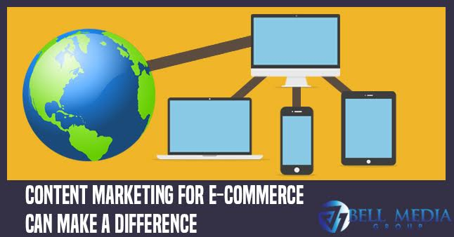 Content Marketing For E-Commerce Can Make A Difference